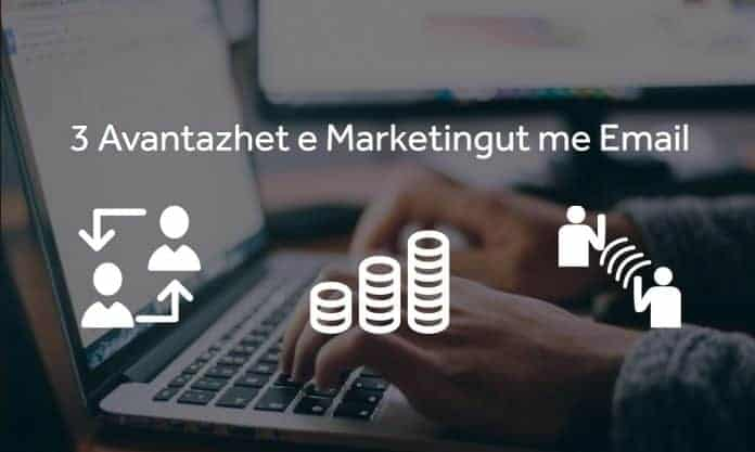 3 Avantazhet e Marketingut me email